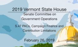 Vermont State House - S.47 PACs, Campaign Finance and Contribution Limitations 2/26/19