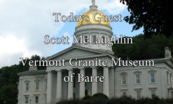 Bill Doyle on Vermont Issues - Scott McLaughlin, Vermont Granite Museum of Barre