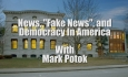 "First Wednesdays - News, ""Fake News"", and Democracy in America with Mark Potok"