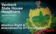 State House Headliners: Abortion Right & Amendments to VT Constitution