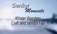 Senior Moments - Winter Wonders - Craft & Vendor Fair 2018
