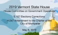Vermont State House -  S.107 Elections Corrections, H.547 Amendment to Charter of Montpelier 5/8/19