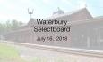Waterbury Municipal Meeting - July 16, 2018 - Selectboard