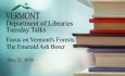 VT Dept of Libraries Tuesday Talks - Focus on Vermont's Forests: The Emerald Ash Borer