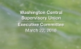 Washington Central Supervisory Union - Executive Committee Meeting 3/22/18