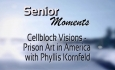 Senior Moments - Cellblock Visions - Prison Art in America with Phyllis Kornfeld