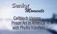 Senior Moments - Cellblock Visions - Prison Art in America with Phyllis Kornfeld