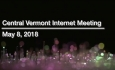 Central Vermont Internet Board Meeting - May 8, 2018