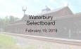 Waterbury Municipal Meeting - February 19, 2019 - Selectboard