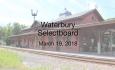 Waterbury Municipal Meeting - March 19, 2018 - Selectboard