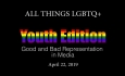 All Things LGBTQ Youth Edition: Good & Bad Representation in Media