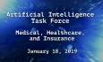 Artificial Intelligence Task Force - Medical, Healthcare, and Insurance 1/18/19