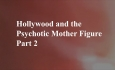 Celluloid Mirror - Hollywood Psychotic Mother Part 2