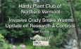 Hardy Plant Club of Northern Vermont - Invasive Crazy Snake Worms - Update on Research & Controls
