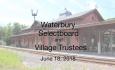 Waterbury Municipal Meeting - June 18, 2018 - Selectboard & Village Trustees