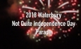 Waterbury Not Quite Independence Day Parade - June 30, 2018