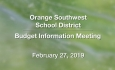 Orange Southwest School District - Budget Information Meeting 2/27/19