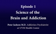 Understanding Vermont's Opioid Crisis - Episode 1: Science of the Brain and Addiction