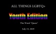 "All Things LGBTQ Youth Edition: The Word ""Queer"""