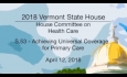 Vermont State House: S.53 - Achieving Universal Coverage for Primary Care 4/12/18