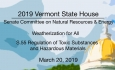 Vermont State House - Weatherization for All, S.55 Regulation of Toxic Substances 3/20/19