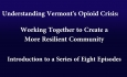 Understanding Vermont's Opioid Crisis - Introduction to a Series of Eight Episodes