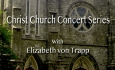 Christ Church Concert Series - Elizabeth von Trapp